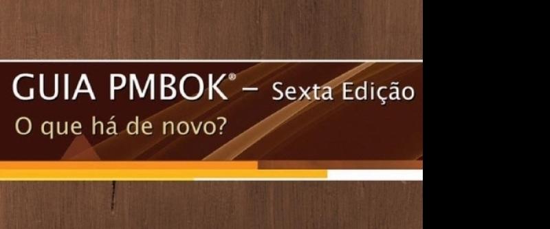 Guia PMBOK® – 6ª. Edição – O que muda?