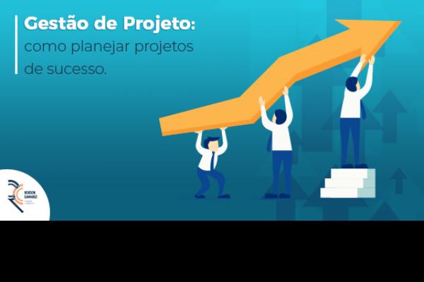 Gestão de projetos: como planejar projetos de sucesso
