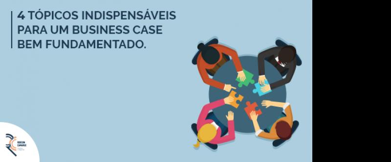 4 tópicos indispensáveis para um business case bem fundamentado