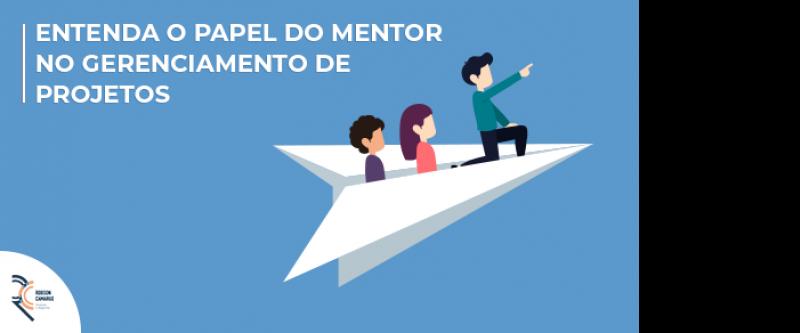 Entenda o papel do mentor no gerenciamento de projetos