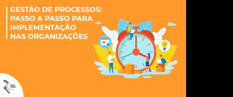 Gestão de processos: passo a passo para implementação nas organizações