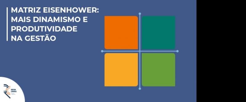 Matriz Eisenhower: mais dinamismo e produtividade na gestão